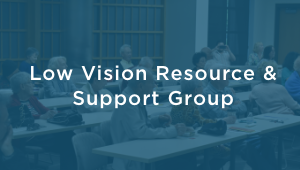 Low Vision Resource & Support Group